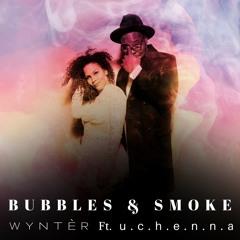 Bubbles & Smoke - Wyntèr Ft u.c.h.e.n.n.a (Produced by Novair Simoza)