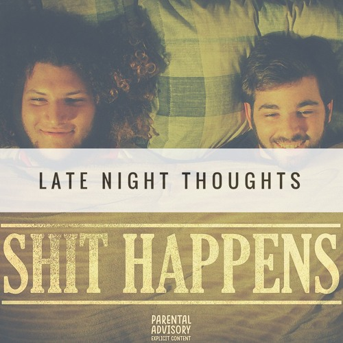"""""""Shit Happens"""" by Late Night Thoughts"""