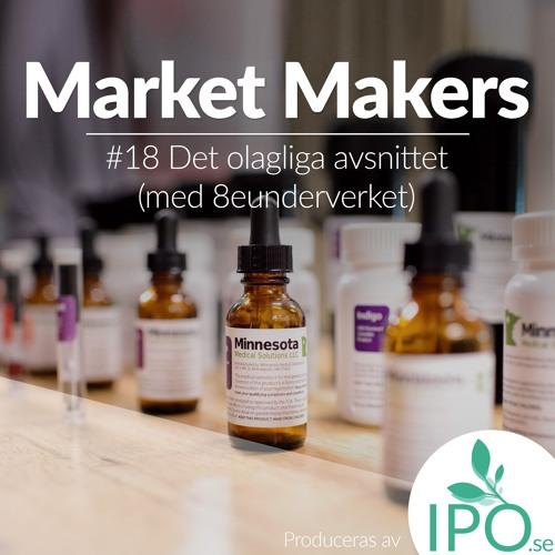 Market Makers - #18 Det Olagliga Avsnittet M. 8eunderverket