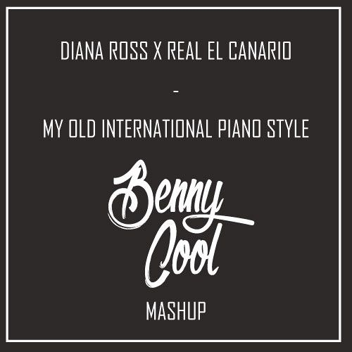 Diana Ross X Real El Canario - My Old International Piano Style (Benny Cool Mashup) *FREE DOWNLOAD*