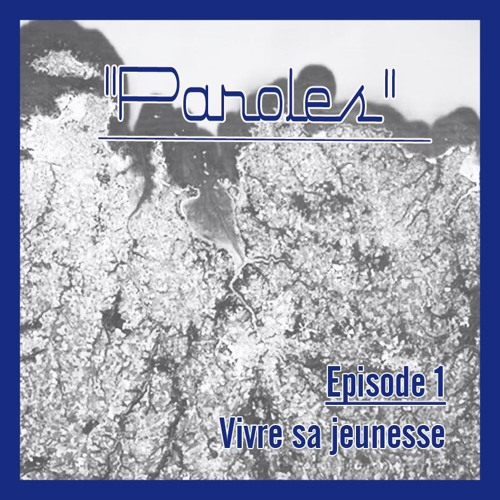 """Paroles"" / Episode 1 : Vivre sa jeunesse"