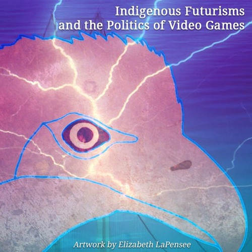 Ep. 3: Indigenous Futurisms and the Politics of Video Games