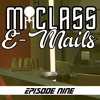 M-Class E-Mails: Episode 9