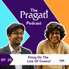The Pragati Podcast Ep. 29: Firing On The Line Of Control