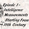 1 - Intelligence Measurements Starting From 19th Century