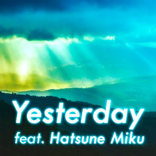 Yesterday feat. Hatsune Miku (MIKU EXPO 2018 Song Contest Entry)