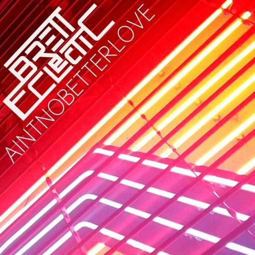 Brett Eclectic - Aintnobetterlove