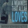 A Weakness That Allah Loves ┇ By Shaykh Mohamad Kotub