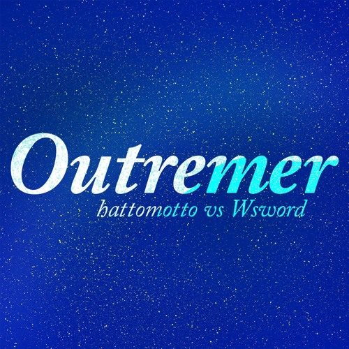 "hattomotto vs Wsword ""Outremer"""