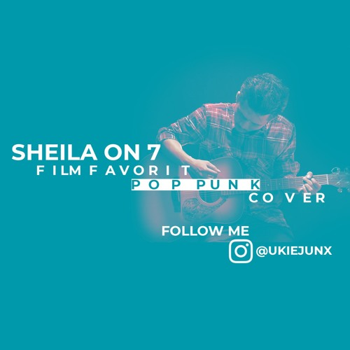 SHEILA ON 7 - FILM FAVORIT (POP PUNK COVER)