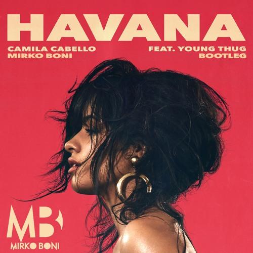 Camila Cabello - Havana feat. Young Thug (Mirko Boni Bootleg)