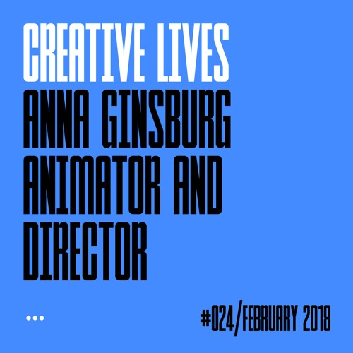 Creative Lives: Anna Ginsburg, animator and director
