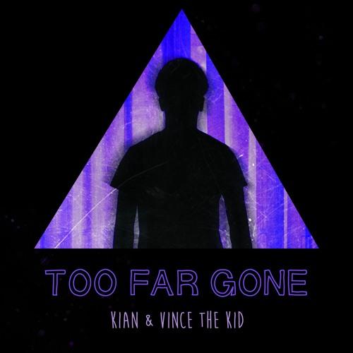 KIAN & Vince The Kid - Too Far Gone