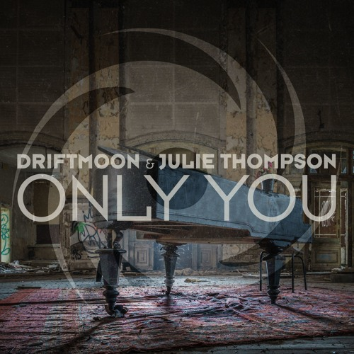 Driftmoon & Julie Thompson - Only You (Extended Mix)