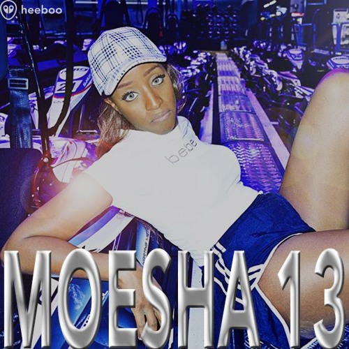 "Mixtape 23. | Moesha 13 - ""De la chicha pour mes gadjis"""