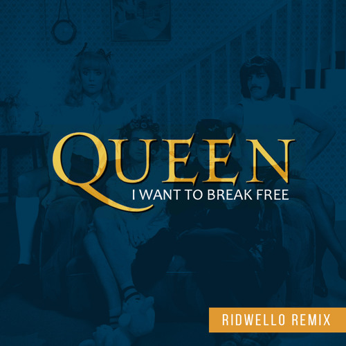 Queen - I Want To Break Free (Ridwello Remix) by Ridwello