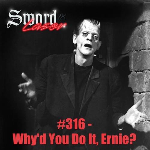 #316 - Why'd Ya Do It, Ernie?