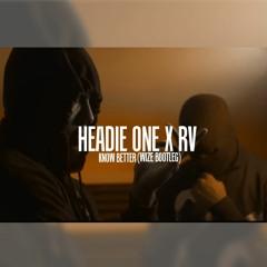 headie one x rv - know better (WIZE bootleg)