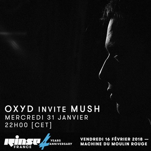Oxyd & Mush - Rinse France - 31st Jan 2018