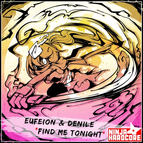 Eufeion & Denile - 'Find Me Tonight' [Ninja Hardcore]