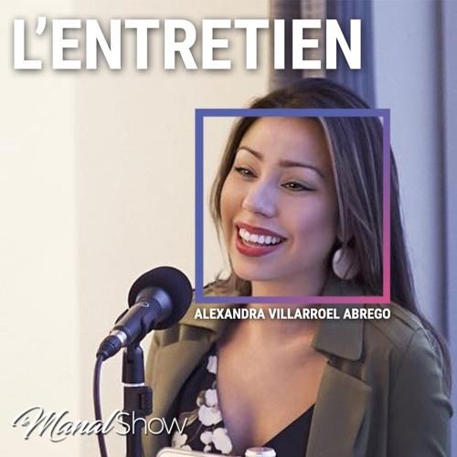 #14 L'ENTRETIEN - ALEXANDRA VILLARROEL ABREGO - CRÉER SA PROPRE RÉALITÉ