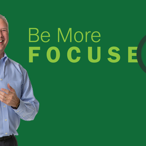 Be More Focused - Thoughts from Kevin