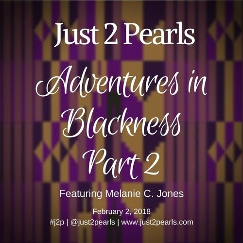Adventures in Blackness Part 2 (Featuring Rev. Melanie C. Jones)
