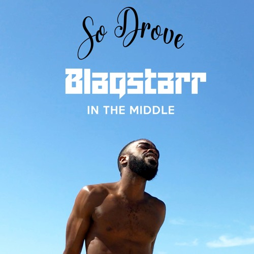 Blaqstarr X So Drove- In The Middle
