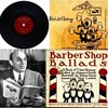 "Record 2; Side B from Sigmund Spaeth's  1925 book, ""Barber Shop Ballads: A Book of Close Harmony"""