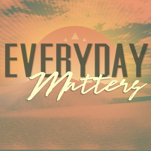 Every-day Matters Series