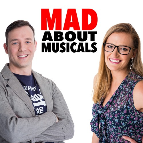 Episode 1 Mad About Musicals - The One Where We Make Our Case.