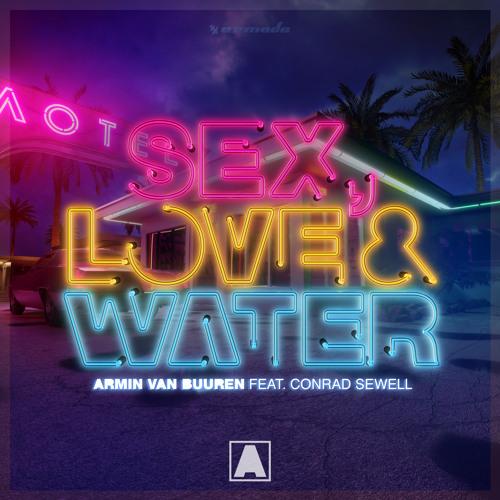 Armin van Buuren feat. Conrad Sewell - Sex, Love & Water [OUT NOW]