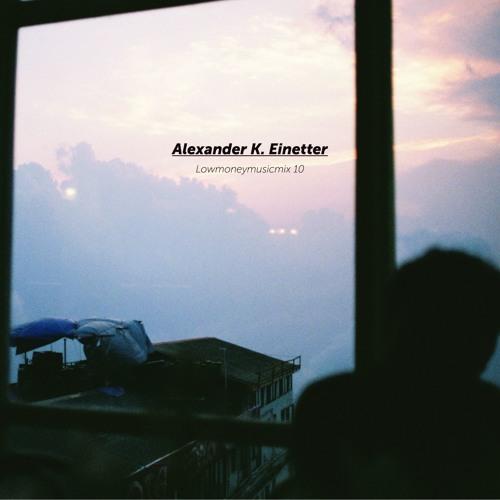 LOWMONEYMUSICMIX 10 - Alexander k. Einetter