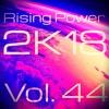 Rising Power 2K18 Vol. 44