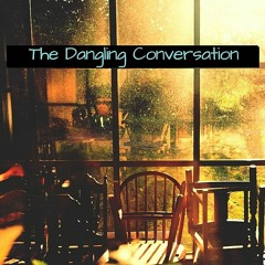 The Dangling Conversation - (Lyrics To Poetry)
