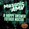 MasonicAMV - A Happy Answer Fother Mucka (Out Now!)