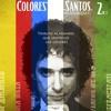 """""""Colores santos"""" Tributo a Gustavo Cerati. (2 de 3)"""