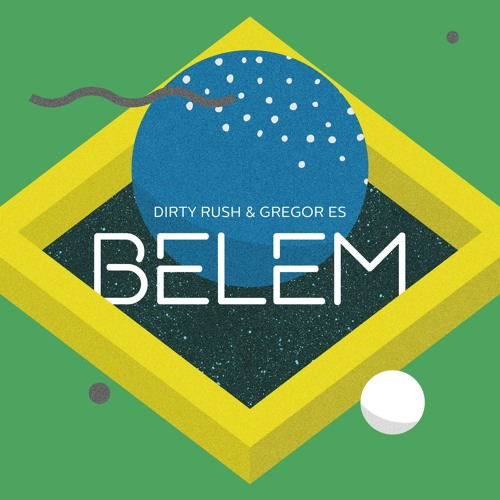 Dirty Rush & Gregor Es - Belem (Original Mix)