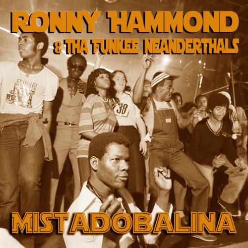 Ronny Hammond & Tha Funkee Neanderthals - Mistadobalina (FREE DL)