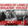 Beyoncé - Scared Of Lonely (ISOLATED VOCALS) (edit Eddy Marques)