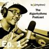 The Algorhythms Podcast: Episode 1