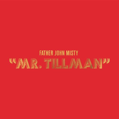 Father John Misty - Mr. Tillman
