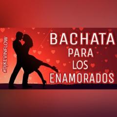 BACHATA PARA LOS ENAMORADOS DJ KEVIN FLOW FEBRERO 2018