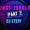 JUST JUGGLE ! PART 2(BY DJ STEFF)