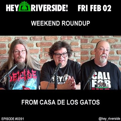 EP0391 FRIDAY FEBRUARY 2ND - WEEKEND ROUNDUP FROM CASA DE LOS GATOS