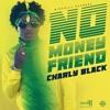 Charly Black - No Money Friend [Birchill Records] Dancehall 2018 @GazaPriiinceEnt