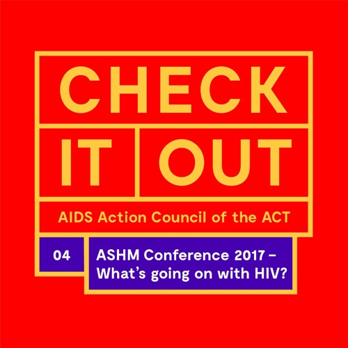ASHM Conference 2017 - What's going on with HIV?
