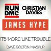 JAMES HYPE X RUN DMC X CHRISTIAN DAVIES - IT'S MORE LIKE TROUBLE (DAVE BOLTON MASHUP)