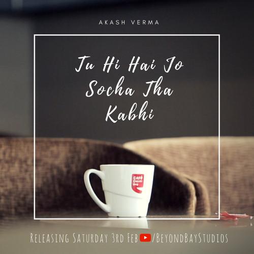 Tu Hi Hai Jo Socha Tha Kabhi