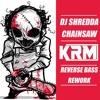 Dj Shredda - Chainsaw ( KRM's Reverse Bass Rework) FREE DOWNLOAD